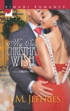 My Only Christmas Wish ebook by J. M. Jeffries