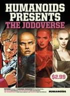 Humanoids Presents: The Jodoverse #1 ebook by Alexandro Jodorowsky, Moebius, Juan Gimenez,...