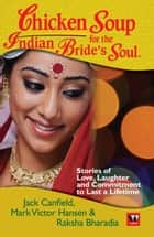 CHICKEN SOUP FOR THE INDIAN BRIDES SOUL ebook by Jack Canfield, Mark Victor Hansen, Raksha Bharadia
