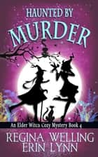 Haunted by Murder ebook by ReGina Welling, Erin Lynn