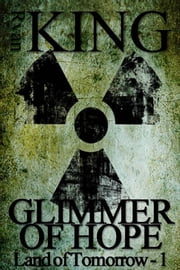 Glimmer of Hope (Book 1 of the Land of Tomorrow Post-Apocalyptic Series) ebook by Kobo.Web.Store.Products.Fields.ContributorFieldViewModel