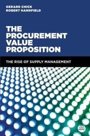 The Procurement Value Proposition - The Rise of Supply Management ebook by Gerard Chick,Robert Handfield