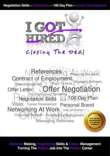I Got Hired: Closing The Deal NEW 2017 Edition - Structuring Your Deal Negotiation Closing Resignation & Exit Preparing For Day One - 100 Day Plans ebook by Simon Ward