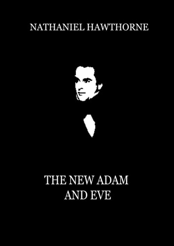 The New Adam and Eve ebook by Nathaniel Hawthorne