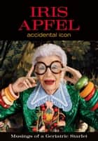 Iris Apfel - Accidental Icon ebook by Iris Apfel