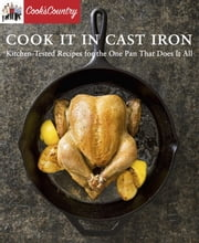 Cook It in Cast Iron - 120 Kitchen-Tested Recipes for the One Pan That Does It All ebook by Cook's Country