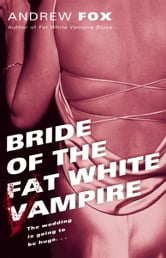 Bride of the Fat White Vampire ebook by Andrew Fox