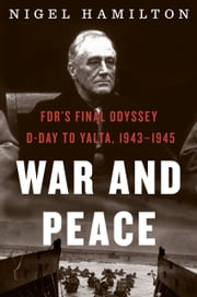 War and Peace - FDR's Final Odyssey: D-Day to Yalta, 1943–1945 ebook by Nigel Hamilton