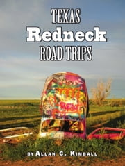 Texas Redneck Road Trips ebook by Allan Kimball