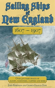 Sailing Ships of New England 1606-1907 ebook by George Francis Dow,John Robinson