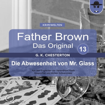 Father Brown 13 - Die Abwesenheit von Mr. Glass (Das Original) audiobook by Gilbert Keith Chesterton,Hanswilhelm Haefs