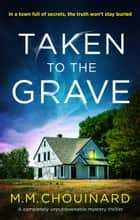 Taken to the Grave - A completely unputdownable mystery thriller ebook by