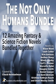 The Not Only Humans Bundle ebook by Dean Wesley Smith,Kristine Kathryn Rusch,Anthea Sharp,Mindy Klasky,Douglas Smith,Leah Cutter,Kim Antieau,Marcelle Dubé,Eric Kent Edstrom,J. Daniel Sawyer,Carl S. Plumer,Blaze Ward