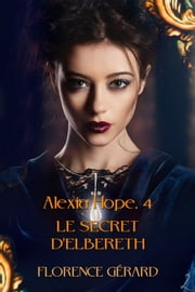 Le Secret d'Elbereth - Alexia Hope, Tome 4 eBook par Florence Gérard