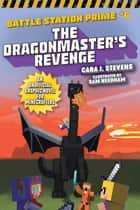 The Dragonmaster's Revenge - An Unofficial Graphic Novel for Minecrafters ebook by Cara J. Stevens, Sam Needham