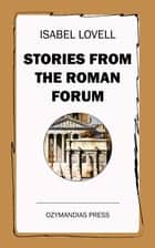 Stories from the Roman Forum ebook by Isabel Lovell