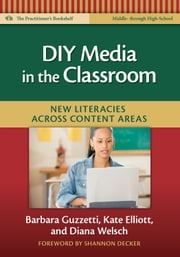 DIY Media in the Classroom - New Literacies Across Content Areas ebook by Barbara Guzzetti, Kate Elliot, Diana Welsch