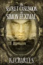 The Secret Casebook of Simon Feximal ebook by