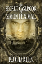 The Secret Casebook of Simon Feximal ebook by KJ Charles