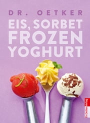 Eis, Sorbet, Frozen Yoghurt ebook by Dr. Oetker