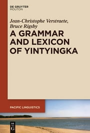 A Grammar and Lexicon of Yintyingka ebook by Jean-Christophe Verstraete,Bruce Rigsby
