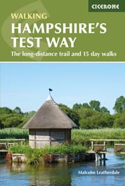 Walking Hampshire's Test Way - The long-distance trail and 15 day walks ekitaplar by Malcolm Leatherdale