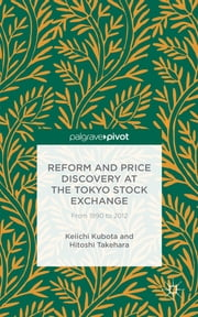 Reform and Price Discovery at the Tokyo Stock Exchange - From 1990 to 2012 ebook by Keiichi Kubota,Hitoshi Takehara