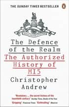 The Defence of the Realm - The Authorized History of MI5 eBook by Christopher Andrew