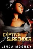 Captive Surrender ebook by Linda Mooney