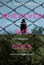 Wherever She Goes ebook by K.L. Armstrong