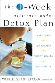 The 4-Week Ultimate Body Detox Plan - A Program for Greater Energy, Health, and Vitality ebook by Michelle Schoffro Cook
