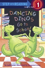 Dancing Dinos Go to School ebook by Sally Lucas,Margeaux Lucas
