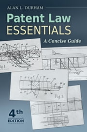 Patent Law Essentials - A Concise Guide ebook by Alan L. Durham