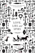 Love, Lies and Spies ebook de Cindy Anstey