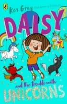 Daisy and the Trouble With Unicorns ebook by Kes Gray, Garry Parsons