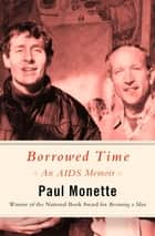 Borrowed Time - An AIDS Memoir ebook by Paul Monette