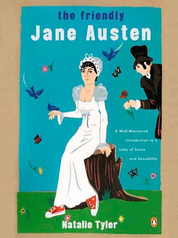 The friendly jane austen ebook by natalie tyler 9781101191538 the friendly jane austen a well mannered introduction to a lady of sense and fandeluxe Ebook collections