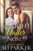 Right Under My Nose #2 ebook by Ali Parker