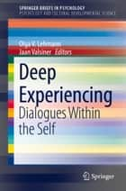 Deep Experiencing - Dialogues Within the Self ebook by Olga V. Lehmann, Jaan Valsiner