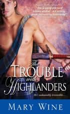 The Trouble with Highlanders ekitaplar by Mary Wine