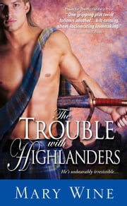 The Trouble with Highlanders - Sizzling Scottish Romance with hot-headed heroes ebook by Mary Wine