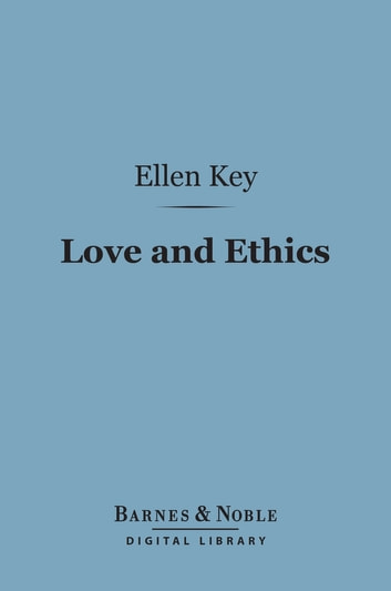 Love and Ethics (Barnes & Noble Digital Library) ebook by Ellen Key