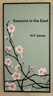 Seasons in the East ebook by N P Jones