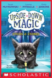 Sticks & Stones (Upside-Down Magic #2) ebook by Emily Jenkins, Sarah Mlynowski, Lauren Myracle