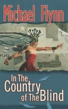 In the Country of the Blind ebook by Michael Flynn