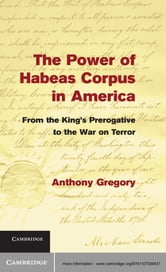 The Power of Habeas Corpus in America - From the King's Prerogative to the War on Terror ebook by Anthony Gregory