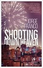 Shooting Down Heaven ebook by Jorge Franco, Andrea Rosenberg