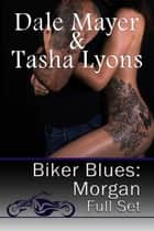 Biker Blues: Morgan Set 1-4 ebook by Dale Mayer,Tasha Lyons