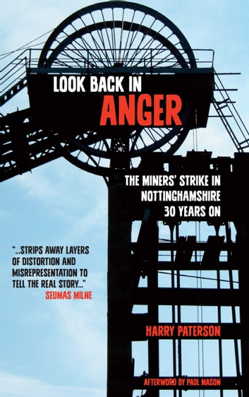 Look Back In Anger - The Miners' Strike in Nottinghamshire - 30 Years On ebook by Harry Paterson