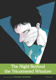 The Night Beyond the Tricornered Window, Vol. 1 (Yaoi Manga) ebook by Tomoko Yamashita